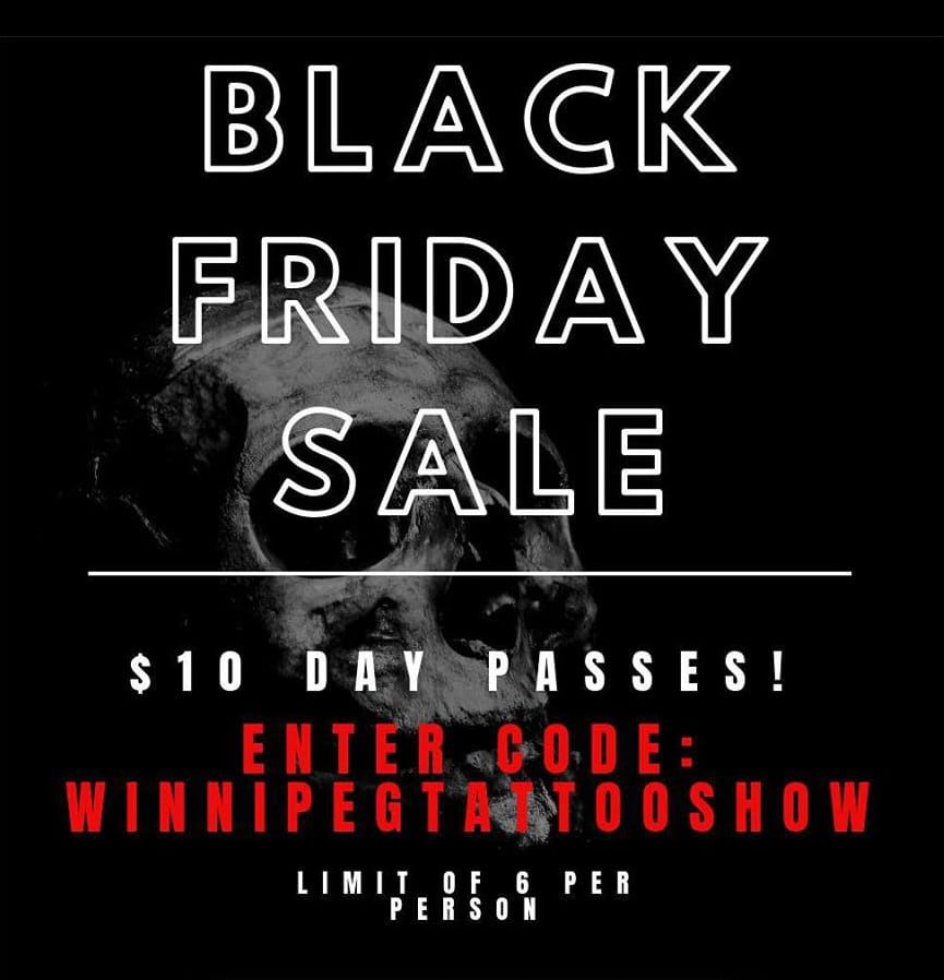 Black Friday Sale. $10 day passes. Enter code: WINNIPEGTATTOOSHOW